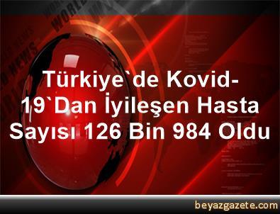 Türkiye'de Kovid-19'Dan İyileşen Hasta Sayısı 126 Bin 984 Oldu