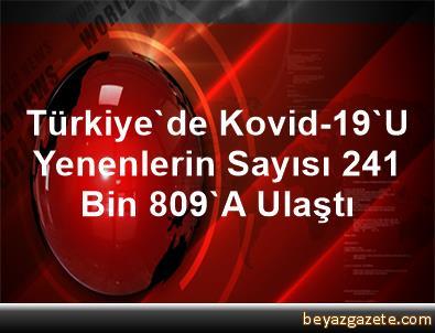 Türkiye'de Kovid-19'U Yenenlerin Sayısı 241 Bin 809'A Ulaştı