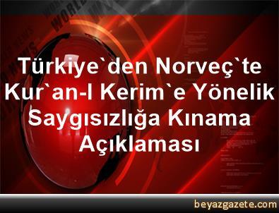 Türkiye'den Norveç'te Kur'an-I Kerim'e Yönelik Saygısızlığa Kınama Açıklaması