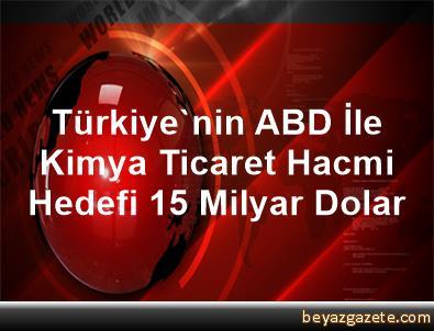 Türkiye'nin ABD İle Kimya Ticaret Hacmi Hedefi 15 Milyar Dolar
