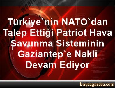 Türkiye'nin NATO'dan Talep Ettiği Patriot Hava Savunma Sisteminin Gaziantep'e Nakli Devam Ediyor