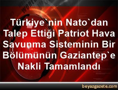 Türkiye'nin Nato'dan Talep Ettiği Patriot Hava Savunma Sisteminin Bir Bölümünün Gaziantep'e Nakli Tamamlandı
