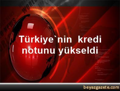 Türkiye'nin  kredi notunu yükseldi