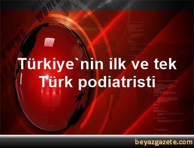 Türkiye'nin ilk ve tek Türk podiatristi