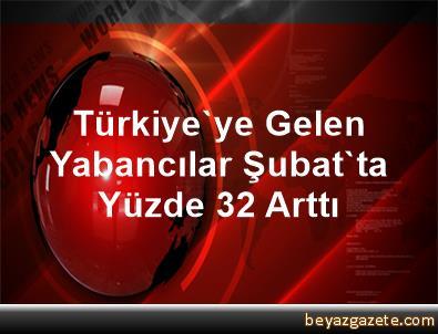 Türkiye'ye Gelen Yabancılar Şubat'ta Yüzde 32 Arttı