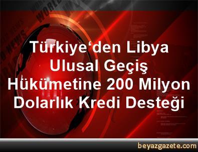 Türkiye'den Libya Ulusal Geçiş Hükümetine 200 Milyon Dolarlık Kredi Desteği