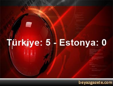 Türkiye: 5 - Estonya: 0