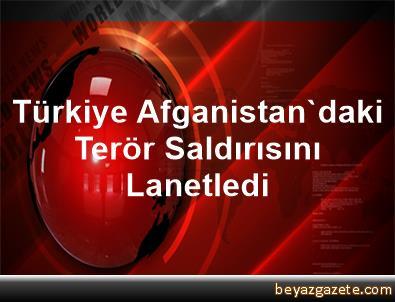 Türkiye, Afganistan'daki Terör Saldırısını Lanetledi