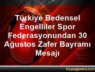 Türkiye Bedensel Engelliler Spor Federasyonundan 30 Ağustos Zafer Bayramı Mesajı