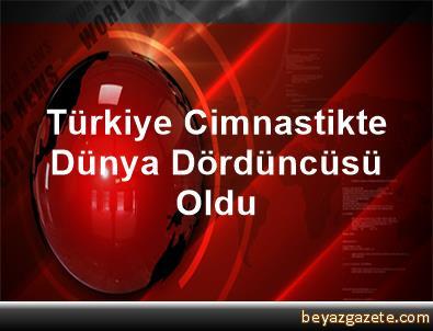 Türkiye, Cimnastikte Dünya Dördüncüsü Oldu