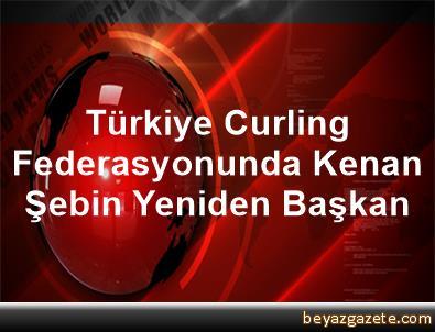 Türkiye Curling Federasyonunda Kenan Şebin Yeniden Başkan