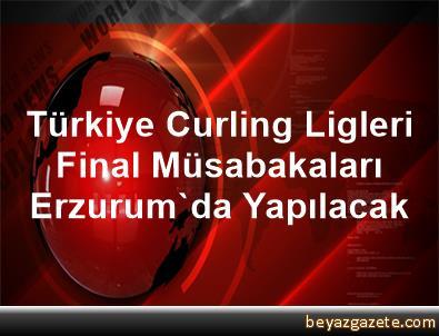 Türkiye Curling Ligleri Final Müsabakaları Erzurum'da Yapılacak