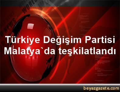 Türkiye Değişim Partisi Malatya'da teşkilatlandı