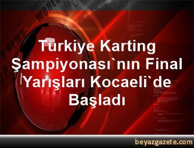 Türkiye Karting Şampiyonası'nın Final Yarışları Kocaeli'de Başladı