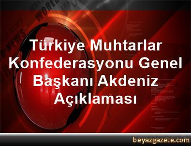 Türkiye Muhtarlar Konfederasyonu Genel Başkanı Akdeniz Açıklaması
