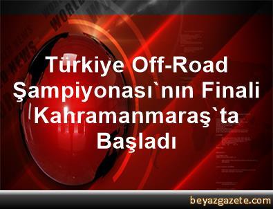 Türkiye Off-Road Şampiyonası'nın Finali Kahramanmaraş'ta Başladı