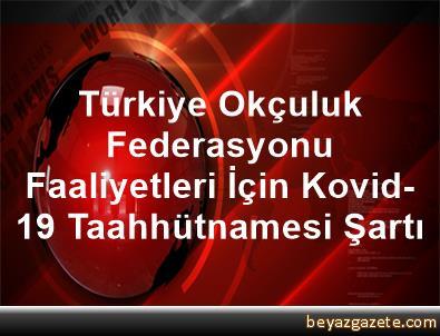 Türkiye Okçuluk Federasyonu Faaliyetleri İçin Kovid-19 Taahhütnamesi Şartı