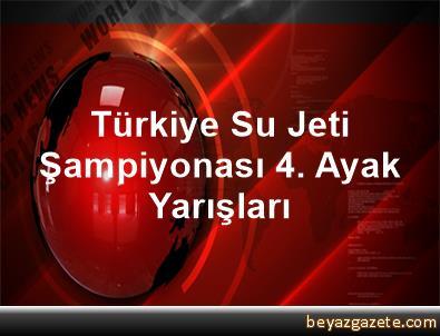 Türkiye Su Jeti Şampiyonası 4. Ayak Yarışları