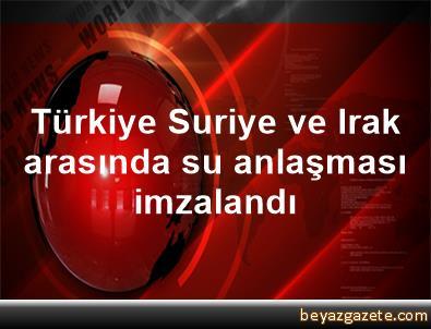Türkiye, Suriye ve Irak arasında su anlaşması imzalandı