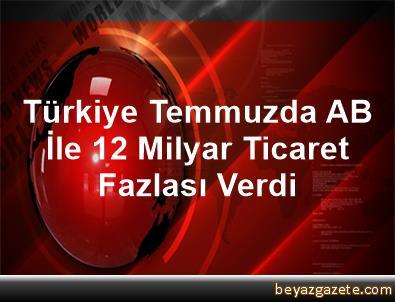 Türkiye, Temmuzda AB İle 1,2 Milyar Ticaret Fazlası Verdi