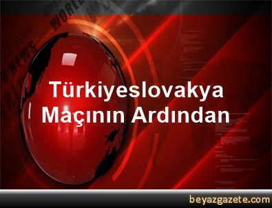 Türkiyeslovakya Maçının Ardından