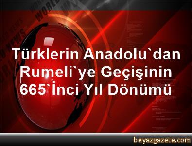 Türklerin Anadolu'dan Rumeli'ye Geçişinin 665'İnci Yıl Dönümü