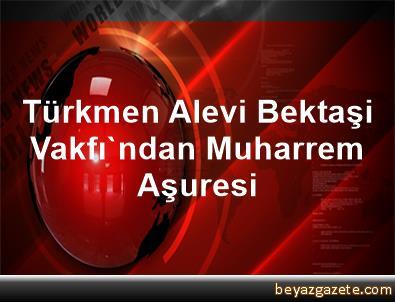 Türkmen Alevi Bektaşi Vakfı'ndan Muharrem Aşuresi