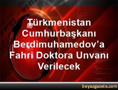 Türkmenistan Cumhurbaşkanı Berdimuhamedov'a Fahri Doktora Unvanı Verilecek
