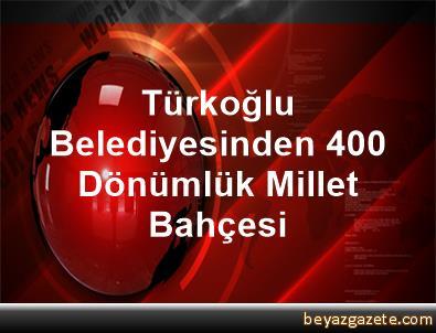 Türkoğlu Belediyesinden 400 Dönümlük Millet Bahçesi