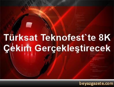 Türksat, Teknofest'te 8K Çekim Gerçekleştirecek