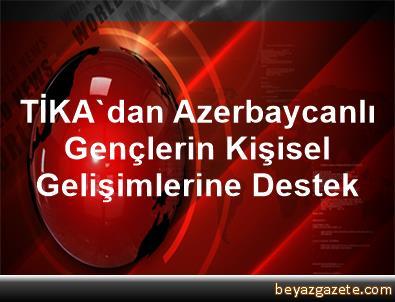 TİKA'dan Azerbaycanlı Gençlerin Kişisel Gelişimlerine Destek