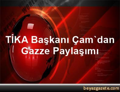 TİKA Başkanı Çam'dan Gazze Paylaşımı