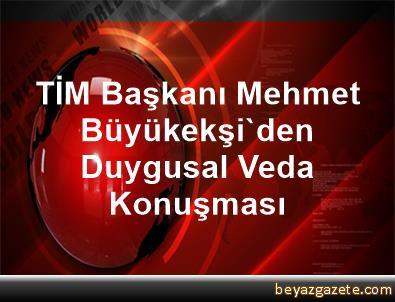 TİM Başkanı Mehmet Büyükekşi'den Duygusal Veda Konuşması