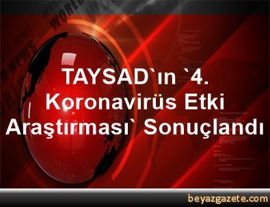 TAYSAD'ın '4. Koronavirüs Etki Araştırması' Sonuçlandı