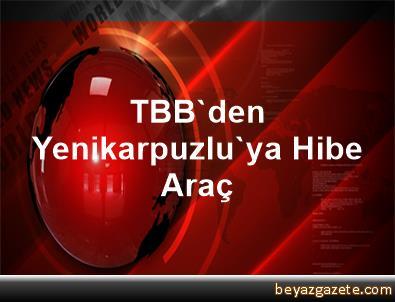TBB'den Yenikarpuzlu'ya Hibe Araç