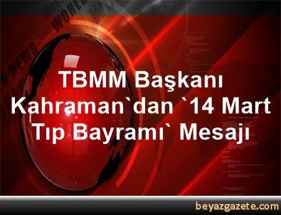 TBMM Başkanı Kahraman'dan '14 Mart Tıp Bayramı' Mesajı