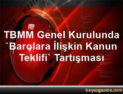 TBMM Genel Kurulunda 'Barolara İlişkin Kanun Teklifi' Tartışması