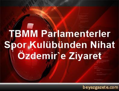 TBMM Parlamenterler Spor Kulübünden Nihat Özdemir'e Ziyaret