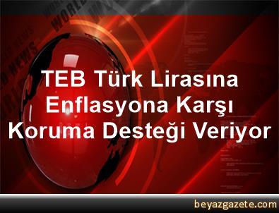 TEB, Türk Lirasına Enflasyona Karşı Koruma Desteği Veriyor