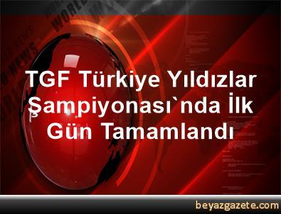 TGF Türkiye Yıldızlar Şampiyonası'nda İlk Gün Tamamlandı