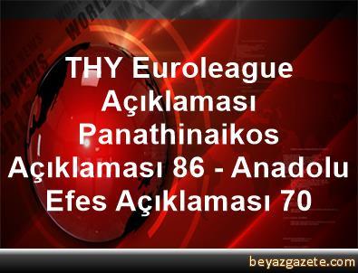 THY Euroleague Açıklaması Panathinaikos Açıklaması 86 - Anadolu Efes Açıklaması 70