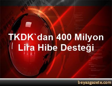 TKDK'dan 400 Milyon Lira Hibe Desteği