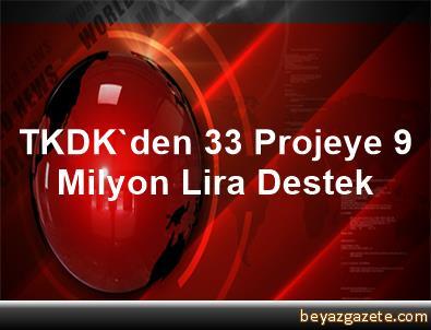 TKDK'den 33 Projeye 9 Milyon Lira Destek