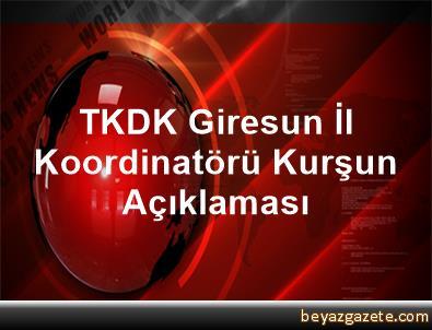 TKDK Giresun İl Koordinatörü Kurşun Açıklaması