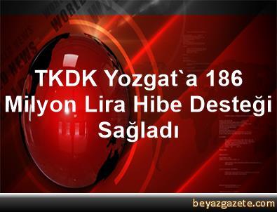TKDK Yozgat'a 186 Milyon Lira Hibe Desteği Sağladı