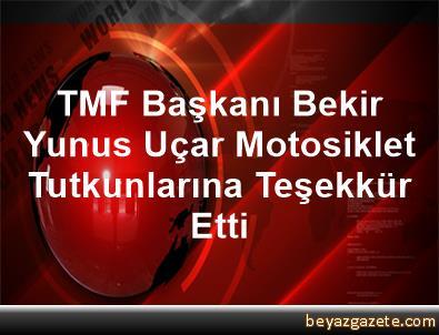 TMF Başkanı Bekir Yunus Uçar, Motosiklet Tutkunlarına Teşekkür Etti