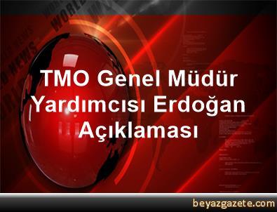 TMO Genel Müdür Yardımcısı Erdoğan Açıklaması