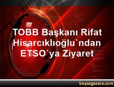 TOBB Başkanı Rifat Hisarcıklıoğlu'ndan ETSO'ya Ziyaret