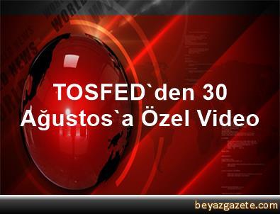 TOSFED'den 30 Ağustos'a Özel Video
