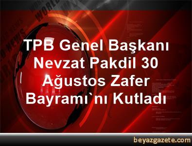TPB Genel Başkanı Nevzat Pakdil, 30 Ağustos Zafer Bayramı'nı Kutladı
